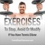 Skip these exercises if you have Tennis Elbow