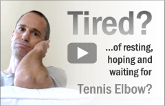 Are you tired of Tennis Elbow?