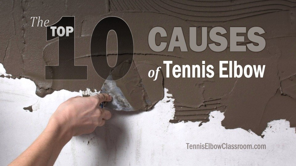 The Ten Most Common Causes of Tennis and Golfer's Elbow